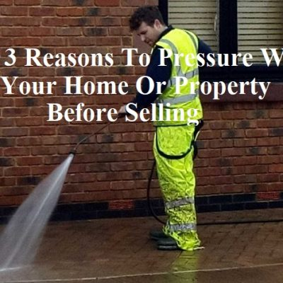 Top 3 Reasons to Pressure Wash your Home or Property before Selling