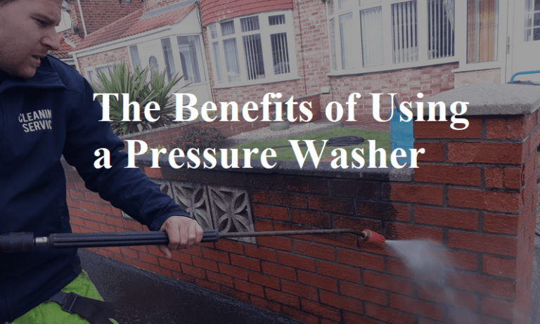 The Benefits Of Using A Pressure Washer